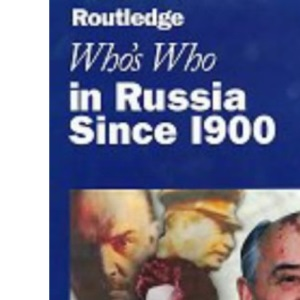 Who's Who in Russia and the Soviet Union: From 1900 to the Present