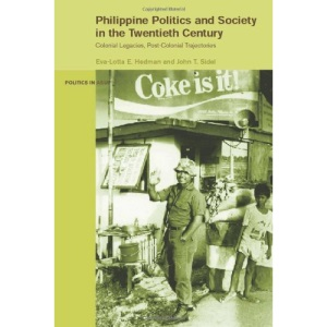 Philippine Politics and Society in the Twentieth Century: Colonial Legacies, Post-colonial Trajectories (Politics in Asia)