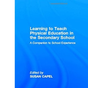 Learning to Teach Physical Education in the Secondary School: A Companion for the Student Physical Education Teacher (Learning to Teach Subjects in the Secondary School Series)