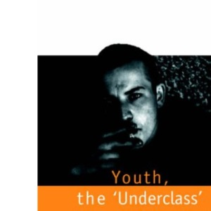 Youth, the Underclass and Social Exclusion