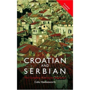 Colloquial Croatian and Serbian: A Complete Course for Beginners (Colloquial Series)