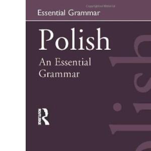 Polish: An Essential Grammar (Routledge Grammars)