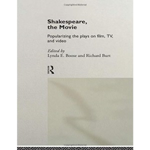 Shakespeare, the Movie: Popularizing the Plays on Film, TV and Video