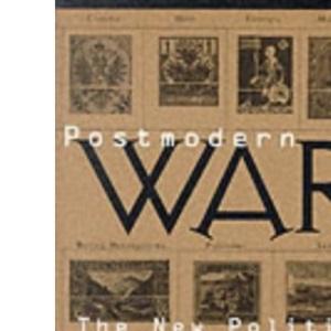 Postmodern War: New Politics of Conflict