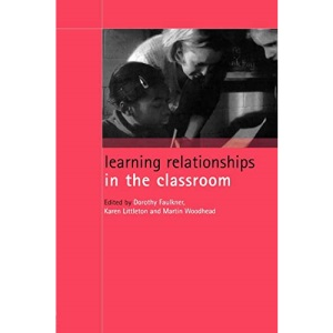 Learning Relationships in the Classroom (Child Development in Families, Schools and Society)