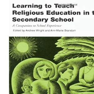 Learning to Teach RE in Secondary School: A Companion to School Experience (Learning to Teach in the Secondary School Series)