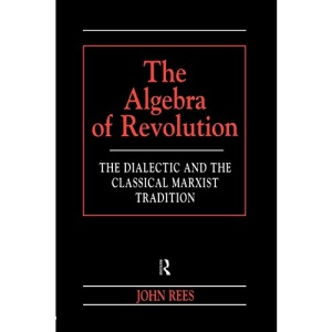 Algebra of Revolution: Dialectic and the Classical Marxist Tradition (Revolutionary Studies)