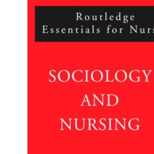 Sociology and Nursing (Routledge Essentials for Nurses)