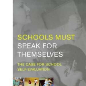 Schools Must Speak for Themselves: Arguments for School Self-evaluation (Whats in It for Schools)