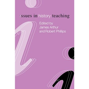 Issues in History Teaching (Issues in Subject Teaching)