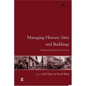 Managing Historic Sites and Buildings: Reconciling Presentation and Preservation (Issues in Heritage Management)