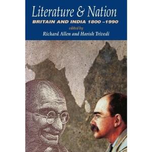 Literature and Nation: Britain and India, 1800-1990 (Britishempire)