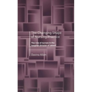 The Changing Shape of Nursing Practice: The Role of Nurses in the Hospital Division of Labour