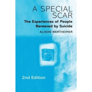 A Special Scar, 2nd Edition: The Experiences of People Bereaved by Suicide: The Experiences of People Bereaved by Suicide, 2e
