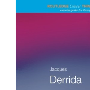 Jacques Derrida (Routledge Critical Thinkers)
