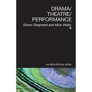 Drama Theatre Performance (The New Critical Idiom)
