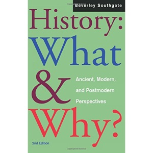 History: What and Why?: Ancient, Modern and Postmodern Perspectives
