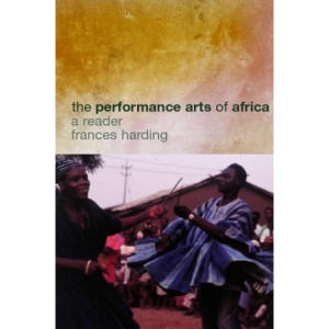 The Performance Arts in Africa: A Reader