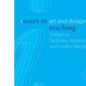Issues in Art and Design Teaching (Issues in Subject Teaching)