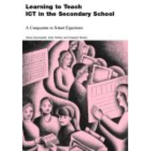 Learning to Teach ICT in the Secondary School (Learning to Teach Subjects in the Secondary School Series)