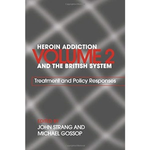 Heroin Addiction and the British System, Vol. 2: Treatment and Policy Responses: Volume II Treatment & Policy Responses