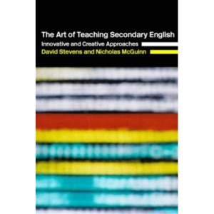The Art of Teaching Secondary English: Innovative and Creative Approaches