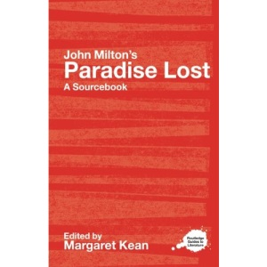 John Milton's Paradise Lost: A Routledge Study Guide and Sourcebook: A Sourcebook (Routledge Guides to Literature)