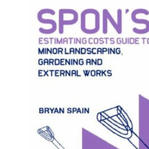 Spon's Estimating Costs Guide to Minor Landscaping, Gardening and External Works (Spon's Estimating Costs Guides)