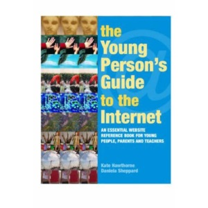 The Young Person's Guide to the Internet: An Essential Website Reference Book for Young People, Parents, and Teachers