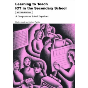 Learning to Teach Using ICT in the Secondary School: A Companion to School Experience (Learning to Teach in the Secondary School Series)