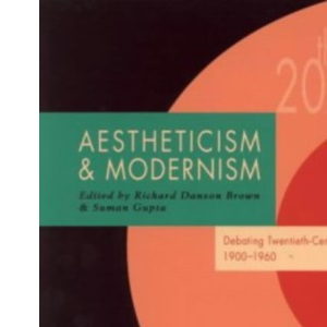 Aestheticism and Modernism: Debating Twentieth-Century Literature 1900-1960 (Twentieth-Century Literature: Texts and Debates)