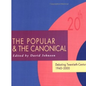 The Popular and the Canonical: Debating Twentieth-century Literature 1940-2000 (Twentieth-Century Literature: Texts and Debates)