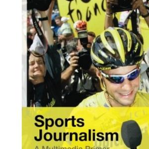 Sports Journalism: A Multimedia Primer