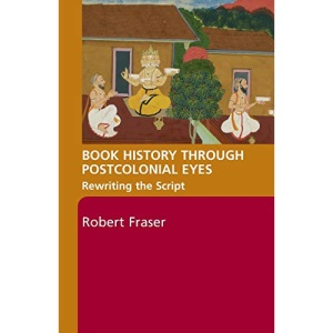 Book History Through Postcolonial Eyes: Re-writing the Script