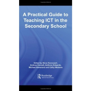 A Practical Guide to Teaching ICT in the Secondary School (Routledge Teaching Guides)