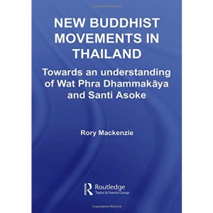 New Buddhist Movements in Thailand: Towards an Understanding of Wat Phra Dhammakaya and Santi Asoke (Routledge Critical Studies in Buddhism)