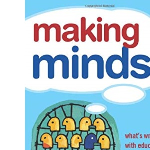 Making Minds: What's Wrong with Education and What Should We Do About It?