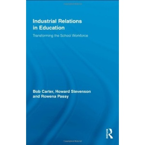 Industrial Relations in Education: Bargaining for Change in the Education Industry (Routledge Studies in Employment and Work Relations in Context)
