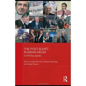 The Post-Soviet Russian Media: Power, Change and Conflicting Messages: 1 (Basees/Routledge Series on Russian and East European Studies)
