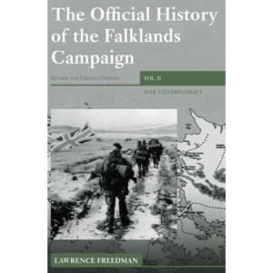 The Official History of the Falklands Campaign: War and Diplomacy: v. 2 (Government Official History Series)