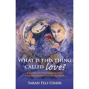 What Is This Thing Called Love?: A Guide to Psychoanalytic Psychotherapy with Couples