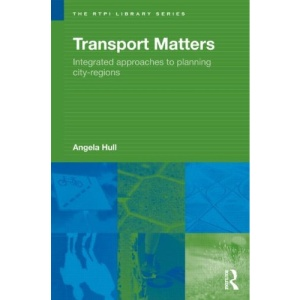 Transport Matters: Integrated Approaches to Planning City-Regions (RTPI Library Series)