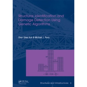 Structural Identification and Damage Detection Using Genetic Algorithms (Structures and Infrastructures) (Structures and Infrastructures Series)
