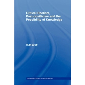 Critical Realism, Post-Positivism and the Possibility of Knowledge (Routledge Studies in Critical Realism)