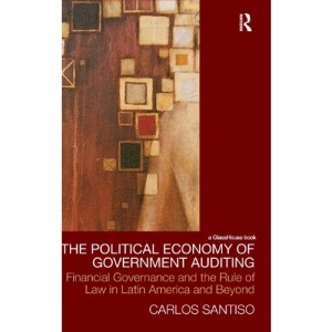 The Political Economy of Government Auditing: Financial Governance and the Rule of Law in Latin America and Beyond (Law, Development and Globalization)