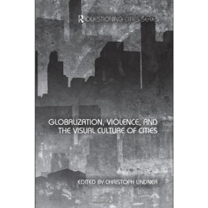 Globalization, Violence and the Visual Culture of Cities (Questioning Cities)