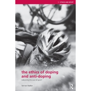 The Ethics of Doping and Anti-doping (Ethics and Sport)
