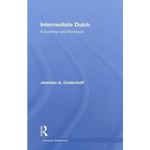 Intermediate Dutch: A Grammar and Workbook (Grammar Workbooks)