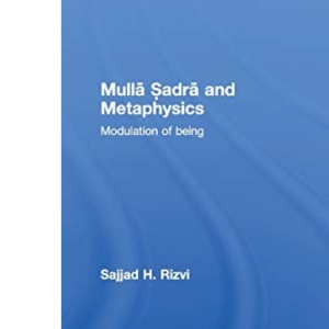 Mulla Sadra and Metaphysics (Culture and Civilization in the Middle East)