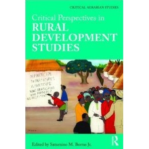 Critical Perspectives in Rural Development Studies (Critical Agrarian Studies)